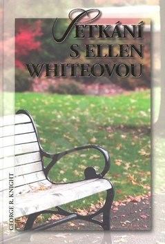 Setkání s Ellen Whiteovou - George R. Knight