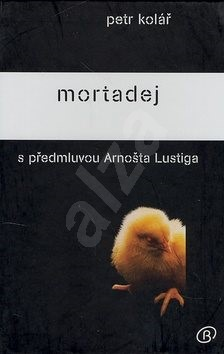 Mortadej: S předmluvou Arnošta Lustiga - Petr Kolář