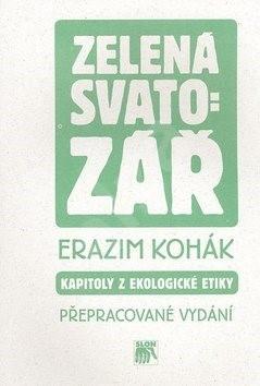 Zelená svatozář: Kapitoly z ekologické etiky - Erazim Kohák