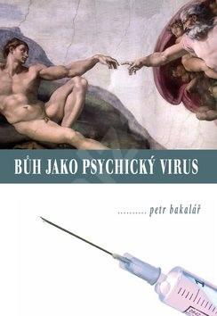 Bůh jako psychický virus - Petr Bakalář
