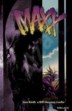 Maxx: Kniha první - Sam Kieth; Bill Messner-Loebs