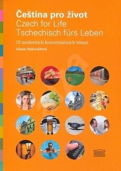 Čeština pro život / Czech for Life / Tschechisch fürs Leben: 15 moderních konverzačních témat - Alena Nekovářová