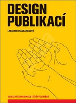 Design publikací: Vizuální komunikace tištěných médií - Lakshmi Bhaskaranová