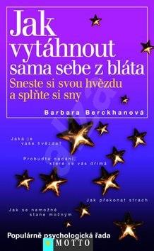 Jak vytáhnout sama sebe z bláta: Sneste si svou hvězdu a spňte si sny - Barbara Berckhanová