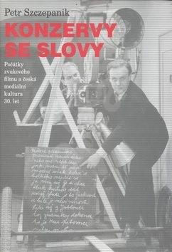 Konzervy se slovy: Počátky zvukového filmu a česká mediální kultura 30. let - Petr Szczepanik