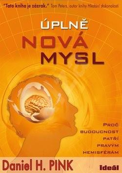Úplně nová mysl: Proč budoucnost patří pravým hemisférám - Daniel H. Pink