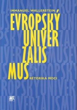 Evropský univerzalismus: Rétorika moci - Immanuel Wallerstein