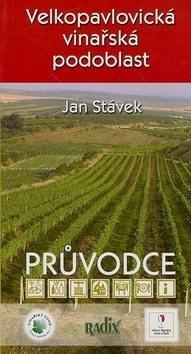 Velkopavlovická vinařská podoblast: Průvodce - Jan Stávek