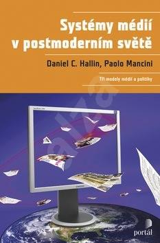 Systémy médií v postmoderním světě: Tři modely médii a politiky - Daniel Hallin; Paolo Mancini