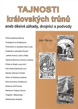 Tajnosti královských trůnů: aneb děsivé záhady, dvojníci a podvody - Jan Bauer