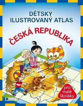 Dětský ilustrovaný atlas Česká republika: pro malé školáky - Petra Fantová
