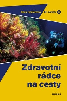 Zdravotní rádce na cesty - Dana Göpfertová; Jiří Vaništa