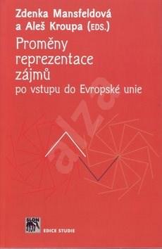 Proměny reprezentace zájmů: Po vstupu do Evropské unie - Zdenka Mansfeldová; Aleš Kroupa