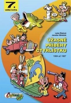 Úžasné příběhy Čtyřlístku: 1984 až 1987 - Ljuba Štíplová; Jaroslav Němeček