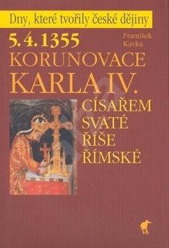 Korunovace Karla IV.: 5.4.1355 Císařem Svaté říše římské - František Kavka