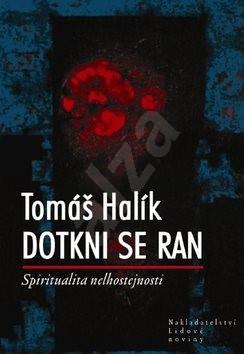 Dotkni se ran: Spititualita nelhostejnosti - Tomáš Halík