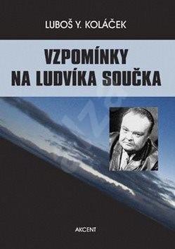 Vzpomínky na Ludvíka Součka: Komentované rozhovory s paní D. Součkovou - Luboš Y. Koláček