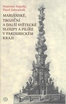 Mariánské, Trojiční a další světecké sloupy a pilíře v Pardubickém kraji - Vratislav Nejedlý; Pavel Zahradník