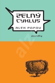 Zelný cyklus: Povídky - Alek Popov