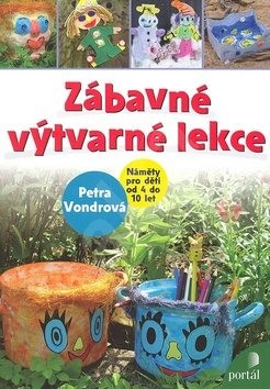 Zábavné výtvarné lekce: Náměty pro děti od 4 do 10 let - Petra Vondrová