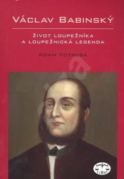 Václav Babinský: Život loupežníka a loupežnická legenda - Adam Votruba
