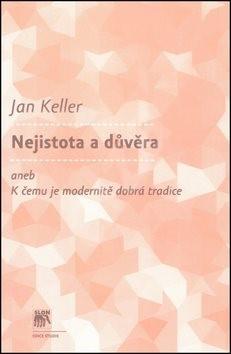 Nejistota a důvěra: aneb K čemu je modernitě dobrá tradice - Jan Keller