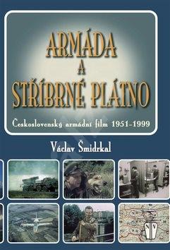 Armáda a stříbrné plátno: Československý armádní film 1951-1999 - Václav Šmidrkal
