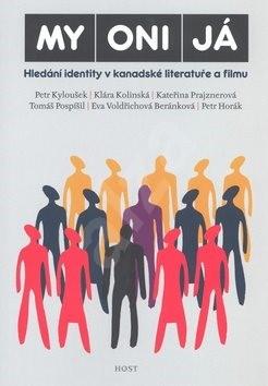 MY ONI JÁ: Hledání identity v kanadské literatuře a filmu - Petr Kyloušek; Klára Kolínská