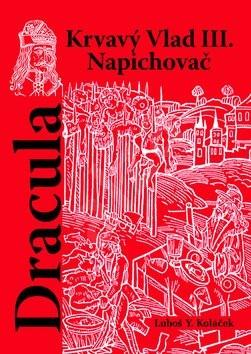 Dracula: Krvavý vlad III. Napichovač - Luboš Y. Koláček