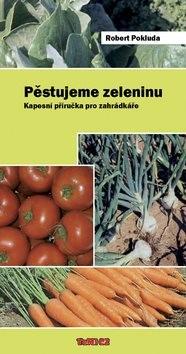 Pěstujeme zeleninu - Robert Pokluda