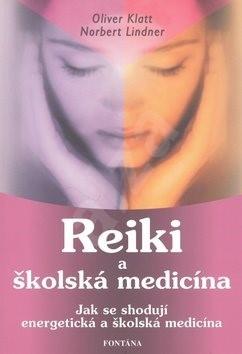 Reiki a školská medicína: Jka se shodují energetická a školská medicína - Oliver Klatt; Norbert Lindner