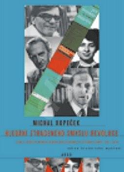 Hledání ztraceného smyslu revoluce: Počátky marxistického revizionismu ve střední Evropě 1953-1960 - Michal Kopeček