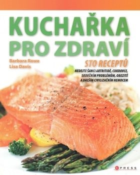 Kuchařka pro zdraví: Jak vhodnou stravou předcházet civilizačním nemocem - Barbara Rowe; Lisa Davis