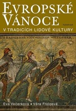 Evropské vánoce: V tradicích lidové kultury - Eva Večerková; Věra Frolcová