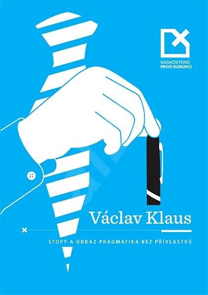 Václav Klaus - stopy a odkaz pragmatika bez přívlastků -