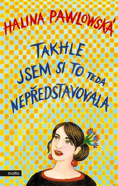Takhle jsem si to teda nepředstavovala - Halina Pawlowská