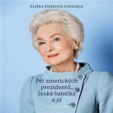 Pět amerických prezidentů, česká babička a já - Eliška Hašková Coolidge