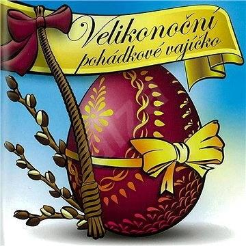 Velikonoční pohádkové vajíčko - Lucie Gromusová