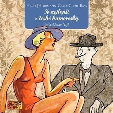 To nejlepší z české humoresky - I. Hermann  K.M. Čapek-Chod  E. Bass  J. Hašek