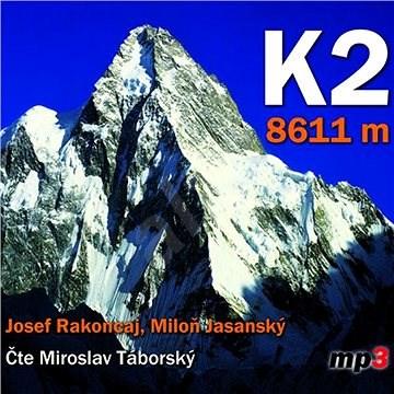 K2 8611 metrů - Miloň Jasanský  Josef Rakoncaj