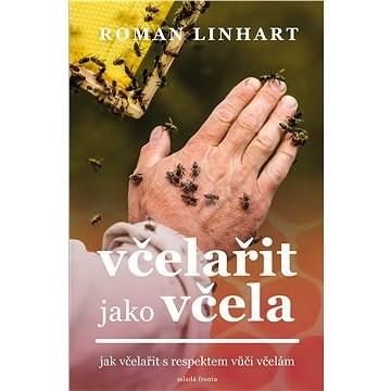 Včelařit jako včela - Roman Linhart
