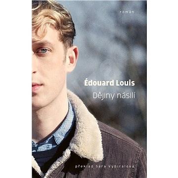 Dějiny násilí - Edouard Louis