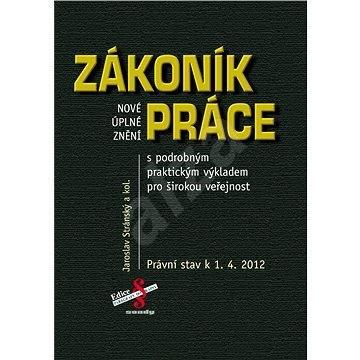 Nové úplné znění Zákoníku práce s praktickým výkladem pro širokou veřejnost - JUDr. Jaroslav Stránský