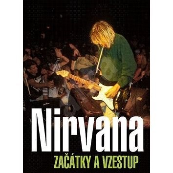 Nirvana Začátky a vzestup - Gillian G. Gaar