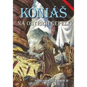 Koniáš Na ostřích čepelí - Miroslav Žamboch