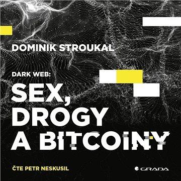 Dark Web: Sex, drogy a bitcoiny ()