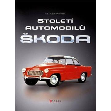 Století automobilů Škoda - Od roku 1905 (978-80-264-0492-7)