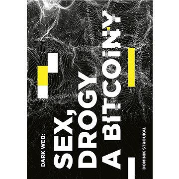 Dark Web: Sex, drogy a bitcoiny (978-80-271-2934-8)