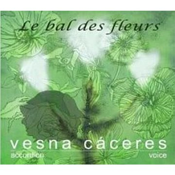 Cáceres Vesna: Le bal des fleurs - CD (VESNA1310-001)
