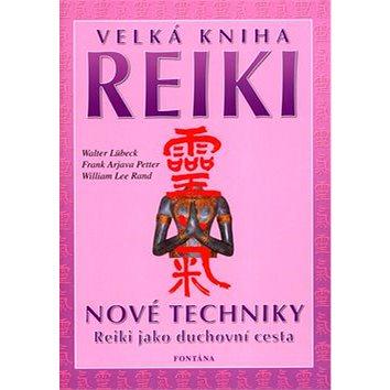 Velká kniha Reiki: Nové techniky. Reiki jako duchovní cesta. (80-7336-182-5)